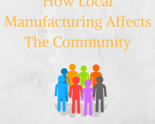How Local Manufacturing Affects The Community