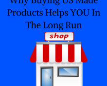 Why Buying US Made Products Helps YOU In The Long Run