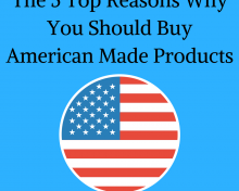 The 5 Top Reasons Why You Should Buy American Made Products