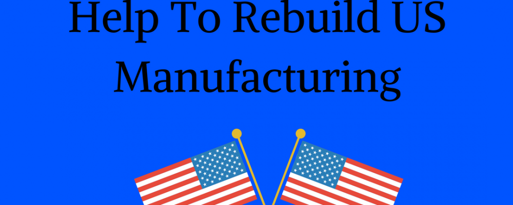 Bring the jobs back home: Why It Is Important to Rebuild Manufacturing