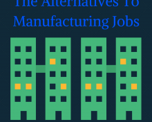 The Alternatives To Manufacturing Jobs