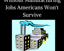 Without US Manufacturing Jobs Americans Won't Survive