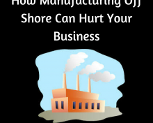 How Manufacturing Off Shore Can Hurt Your Business