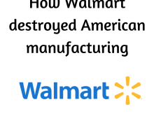 How Wall Mart Destroyed American Manufacturing