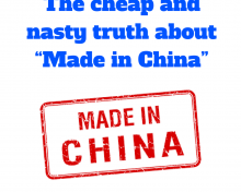 """The Cheap and Nasty Truth about """"Made in China"""""""